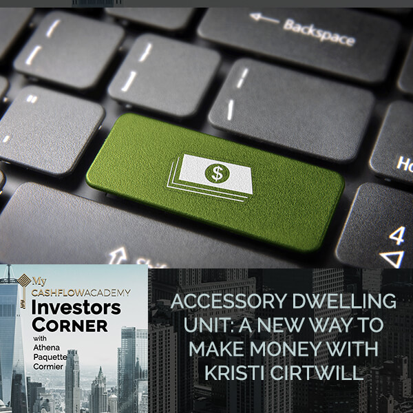 Accessory Dwelling Unit: A New Way To Make Money With Kristi Cirtwill