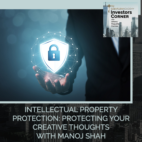Intellectual Property Protection: Protecting Your Creative Thoughts With Manoj Shah